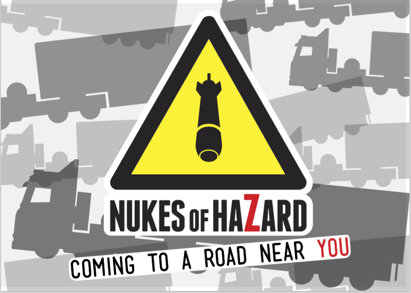 Nukes of Hazard: Nuclear Bomb Convoys on our Roads